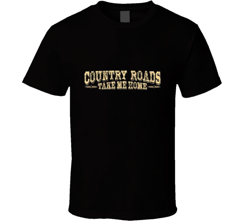 Country Roads Take Me Home T Shirt