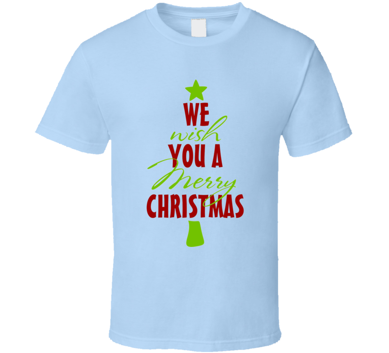 We Wish You A Merry Christmas T Shirt