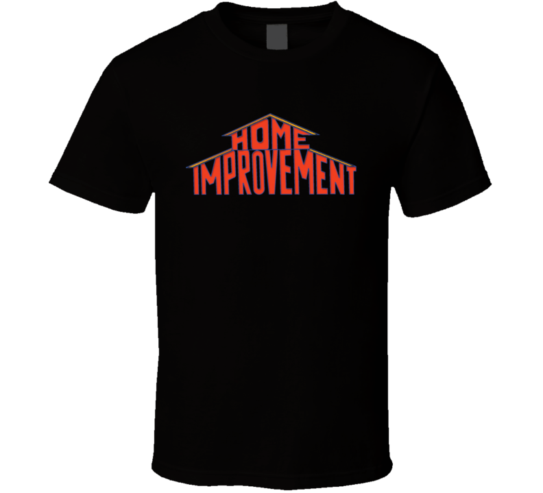 Home Improvement T Shirt