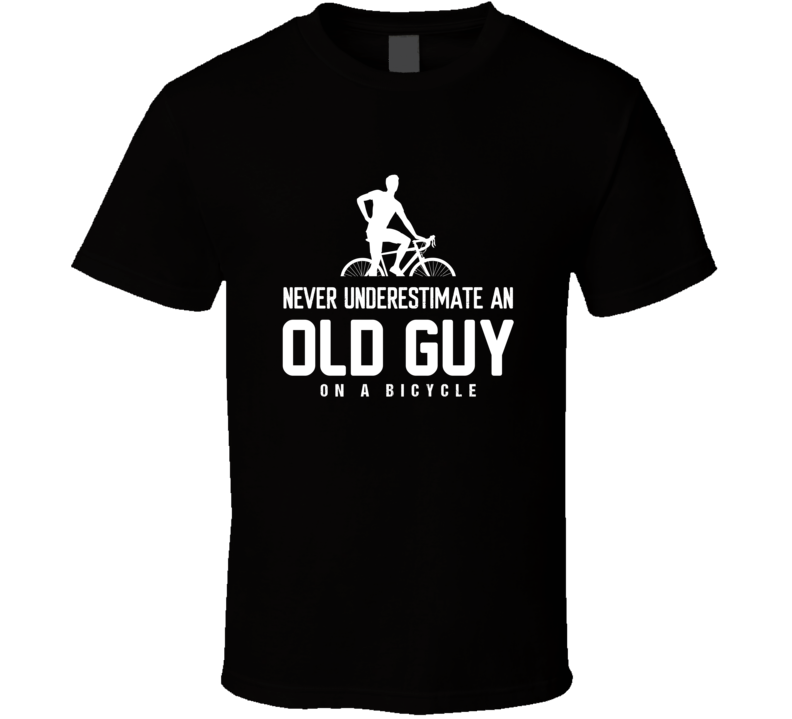 Never Underestimate An Old Guy On A Bicycle T Shirt