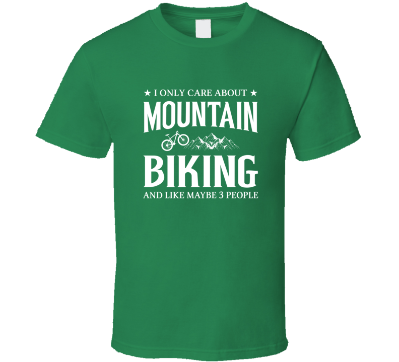 I Only Care About Mountain Biking T Shirt