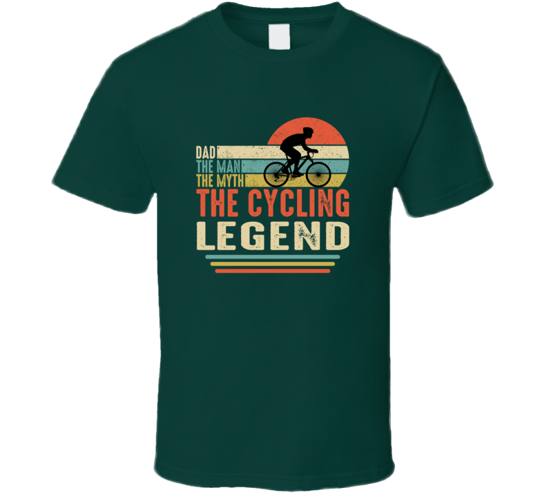 Dad The Man The Cycling Legend T Shirt