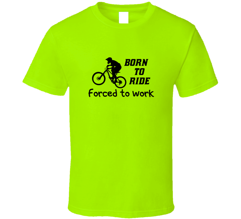 Born To Ride Forced To Work T Shirt