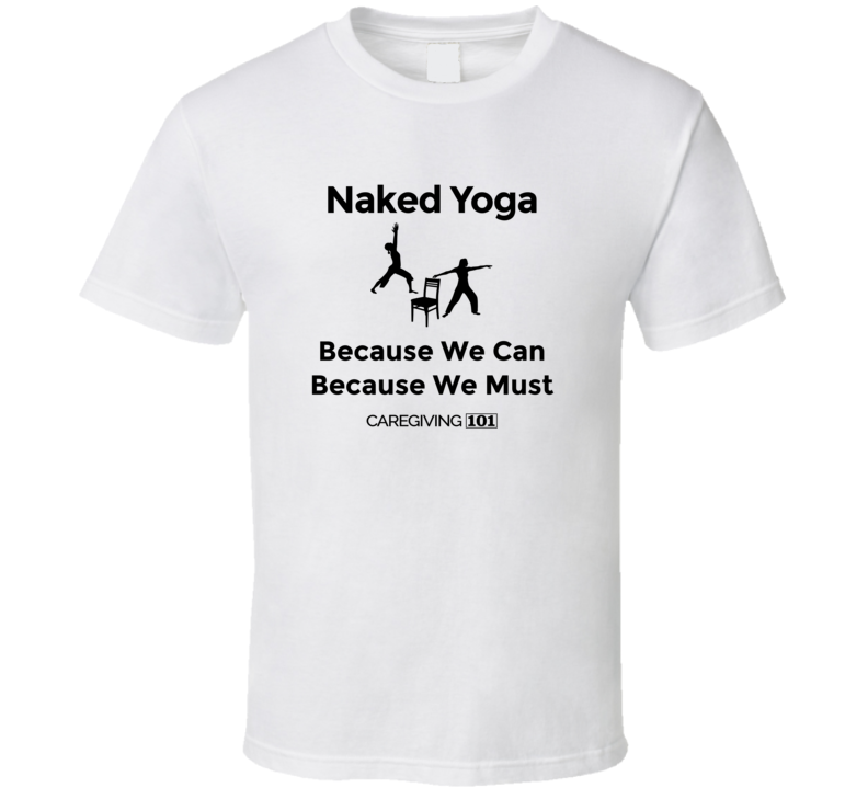 Naked Yoga Because We Can Bw T Shirt