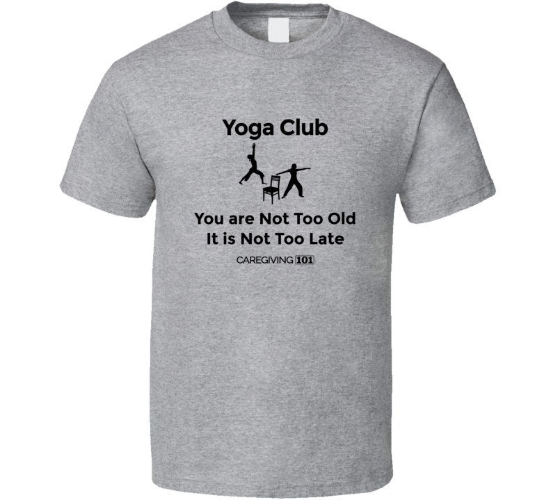 Yoga Not Too Old Bw T Shirt