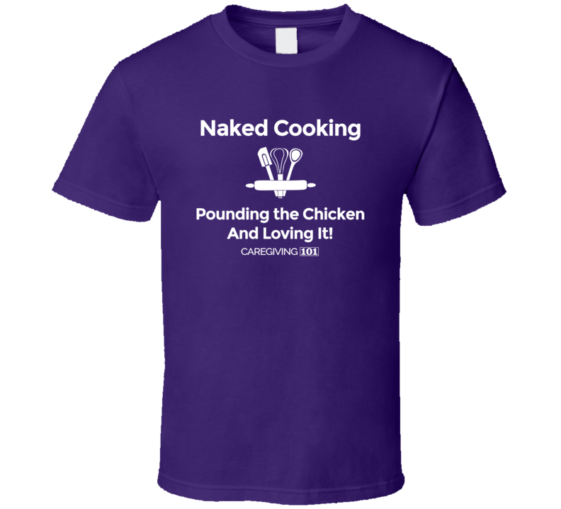 Naked Cooking Pounding The Chicken T Shirt