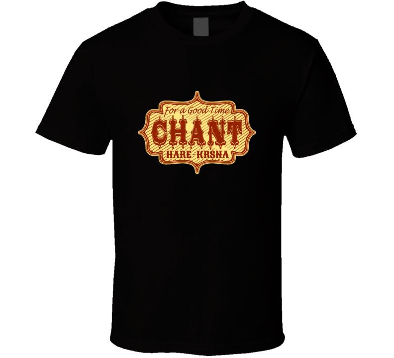 For a Good Time Chant HARE KRSNA T Shirt