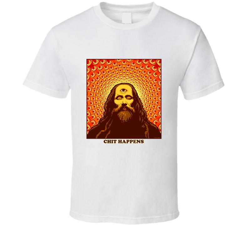 CHIT HAPPENS T Shirt