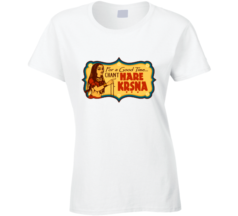 For a Good Time Chant HARE KRSNA (2) T Shirt