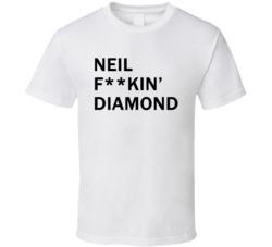 Neil F**kin' Diamond - Jimmy Fallon Show inspired (Black Font) T Shirt