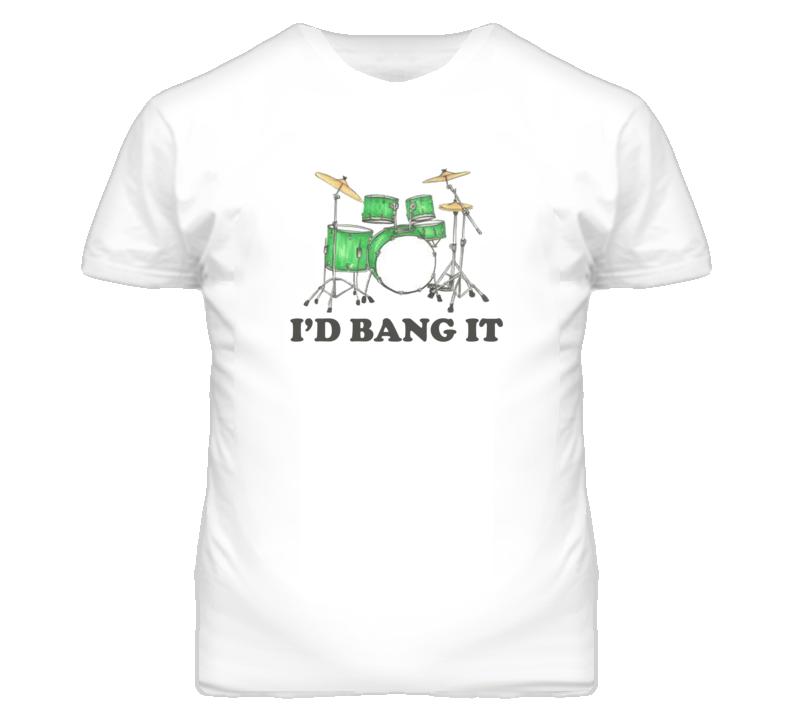 I'd Bang It - Funny T Shirt