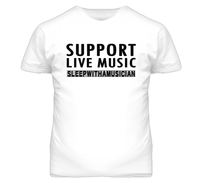 Support Live Music Sleep With A Musician (Black Font) Funny T Shirt