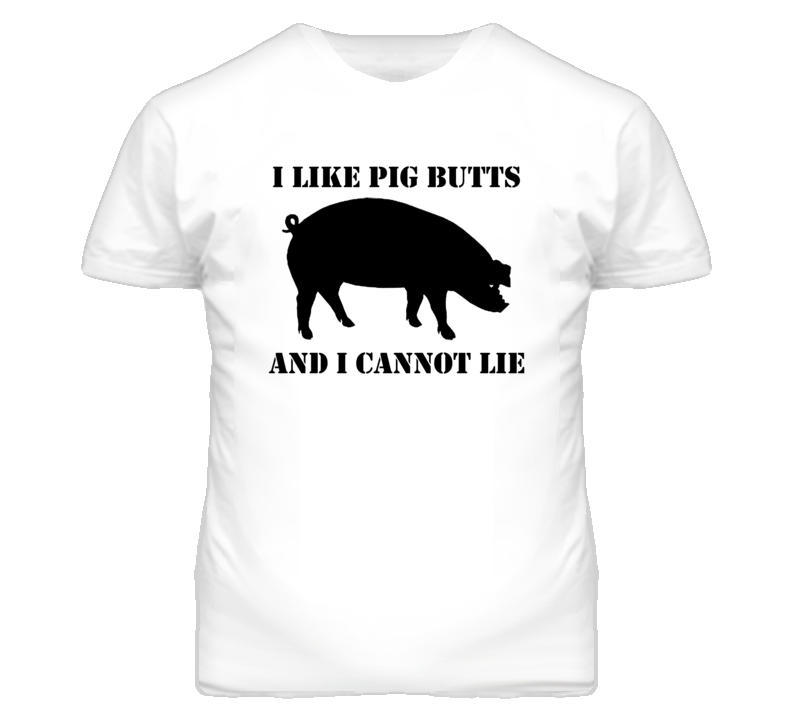 I Like Pig Butts And I Cannot Lie (Black Font) Funny Bacon T Shirt