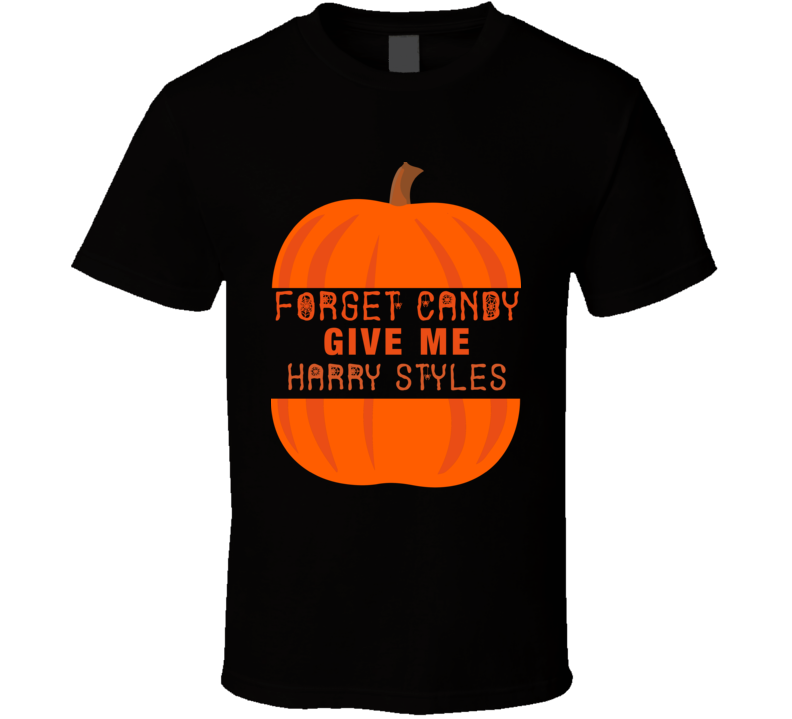 Forget Candy Give Me Harry Styles (orange Font) Funny Halloween  T Shirt
