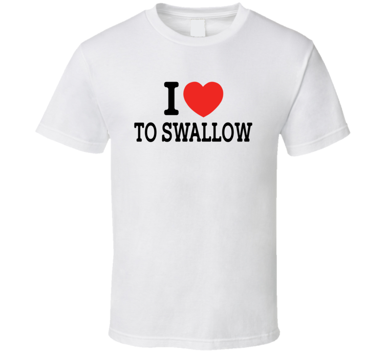 I Heart / Love To Swallow - Funny T Shirt