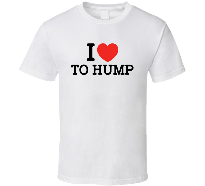 I Heart / Love To Hump - Funny T Shirt