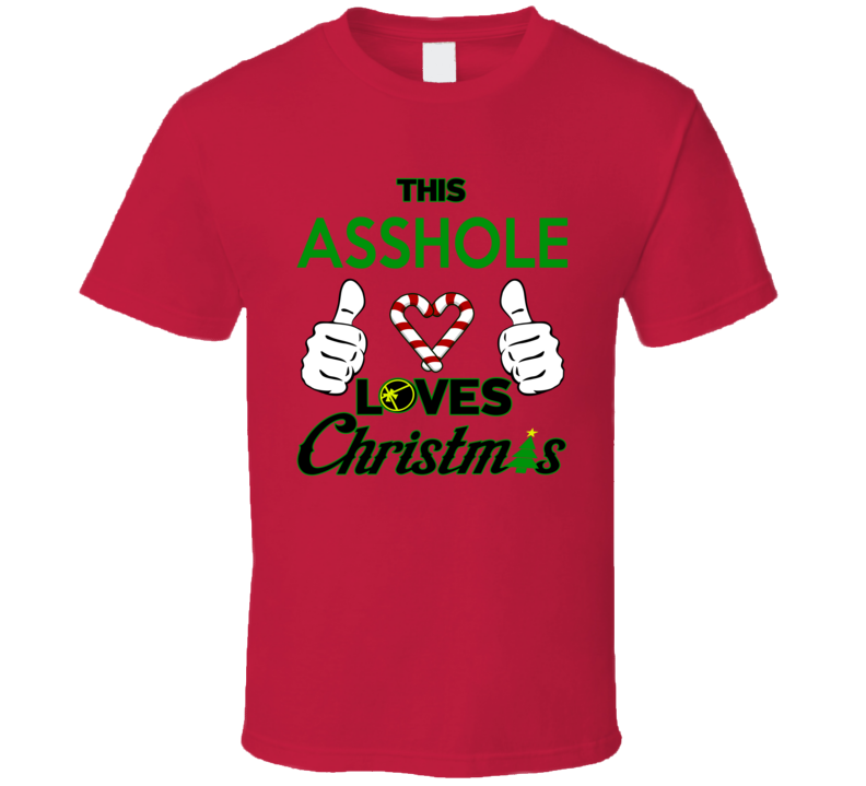 This Asshole Loves Christmas - Funny Holiday Party T Shirt