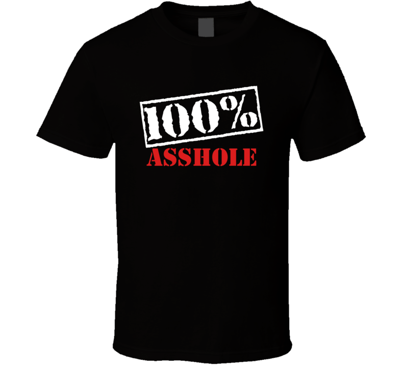 100% Asshole - Funny T Shirt