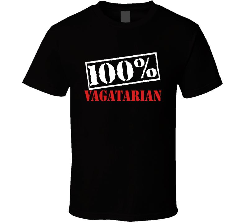100% Vagatarian - Funny Rude T Shirt