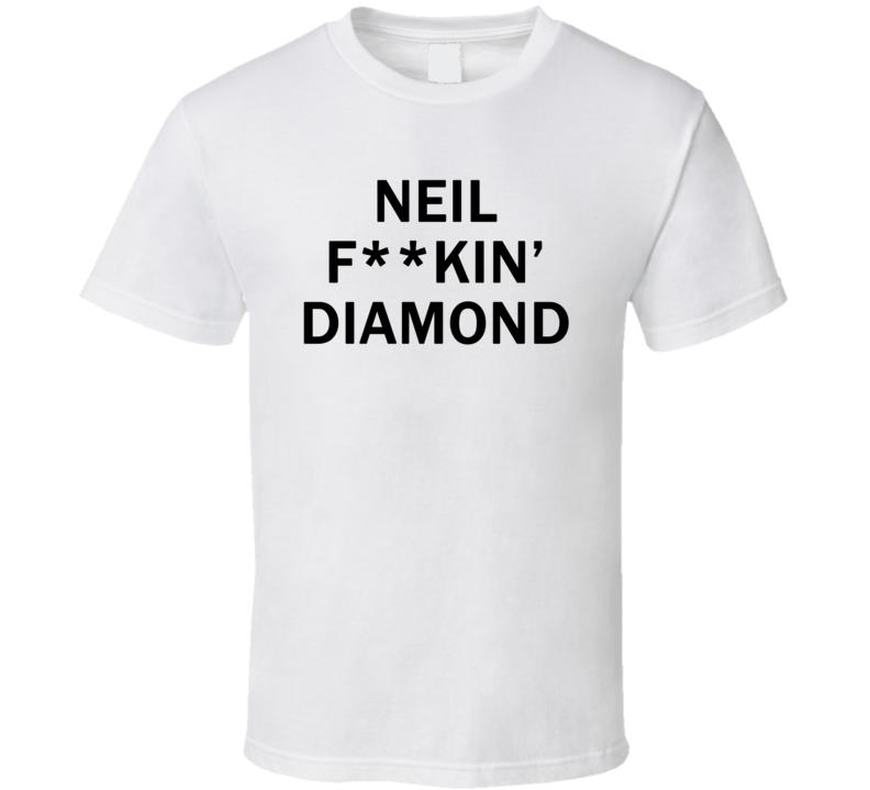 Neil F**kin' Diamond - Jimmy Fallon Show inspired (Black Centred Font) T Shirt