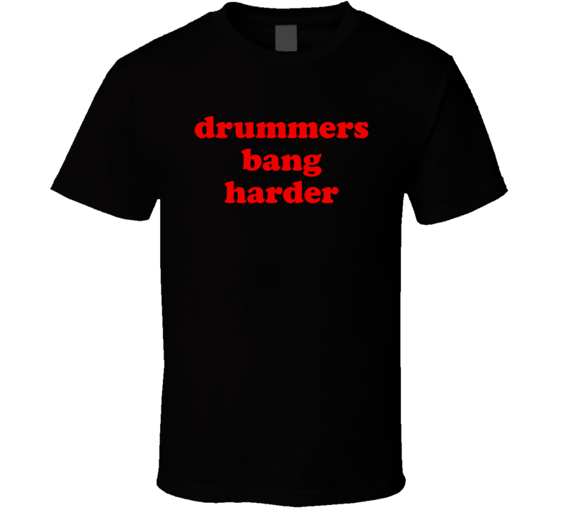 Drummers Bang Harder (Red Font) T Shirt