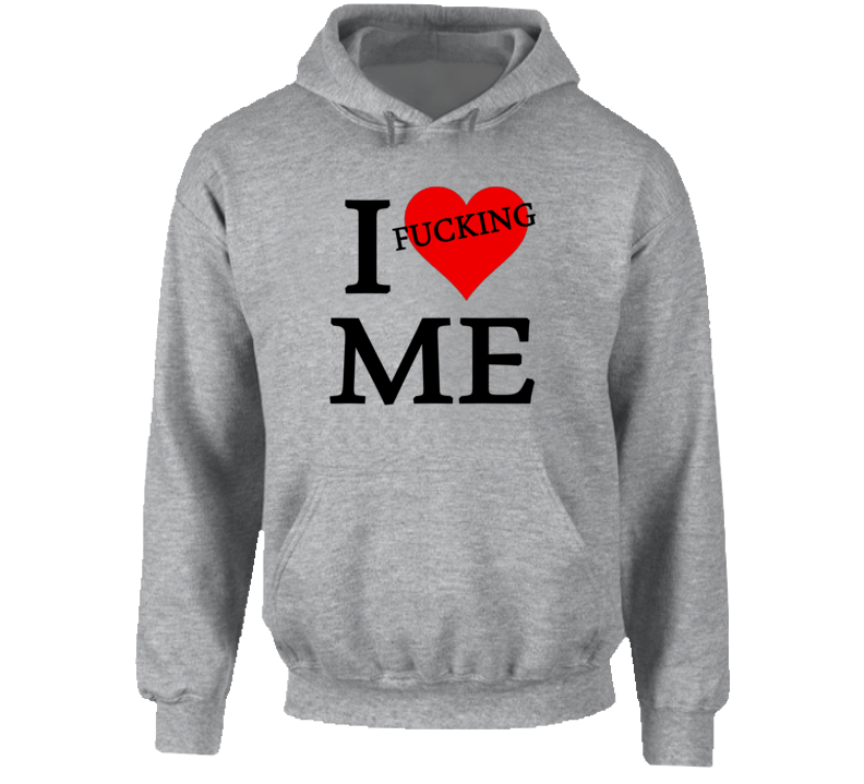 I Fucking Heart / Love Me (Black Font) Funny  Hoodie