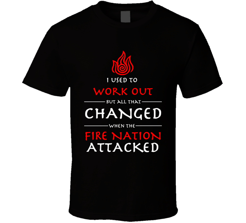 Used To Work Out Fire Nation Attacked Avatar The Last Airbender Aang Zuko T Shirt