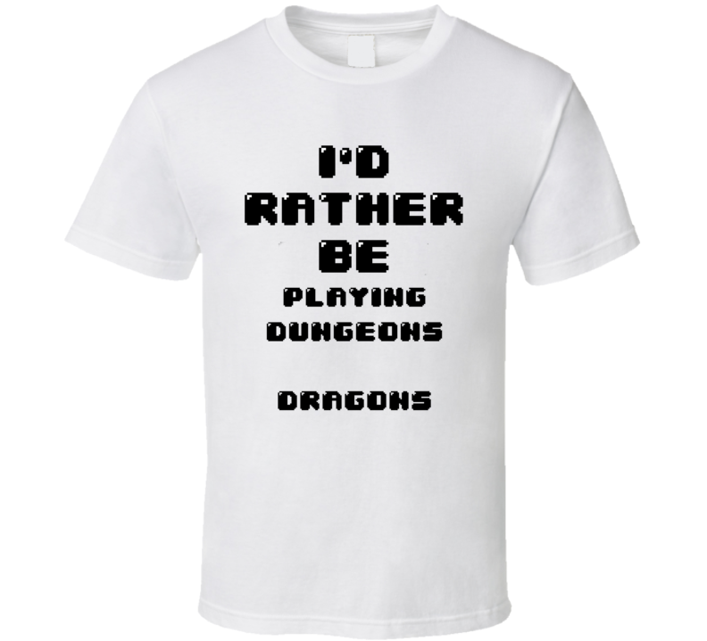 Rather Be Playing Dungeons & Dragons Funny Geek Essential Gift T Shirt