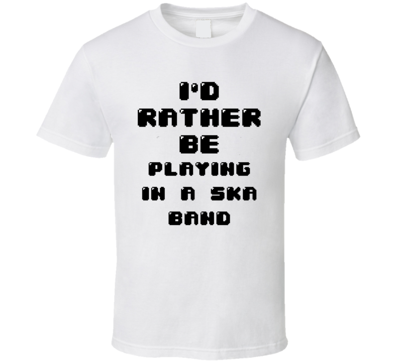 Rather Be Playing In A Ska Band Funny Geek Essential Gift T Shirt