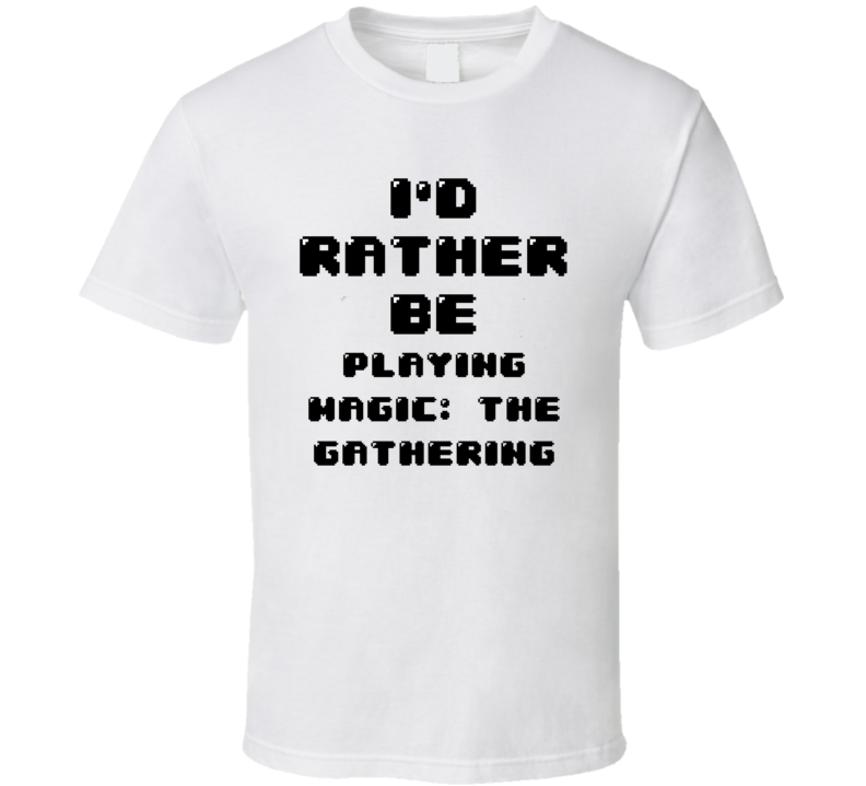 Rather Be Playing Magic: The Gathering Funny Geek Essential Gift T Shirt