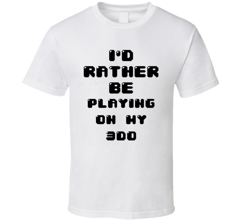 Rather Be Playing On My 3do Funny Geek Essential Gift T Shirt
