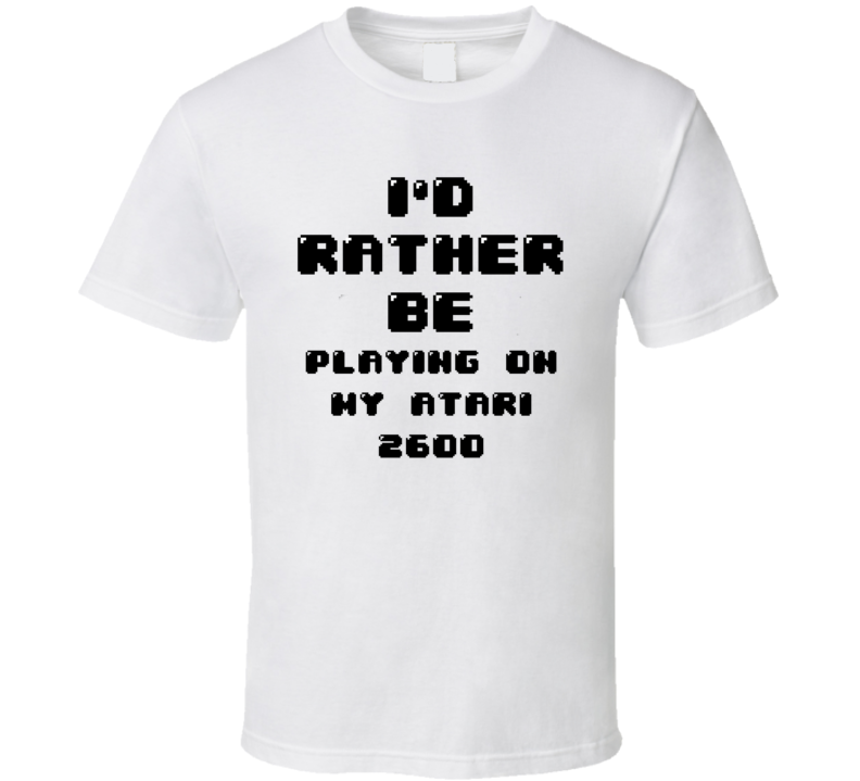 Rather Be Playing On My Atari 2600 Funny Geek Essential Gift T Shirt