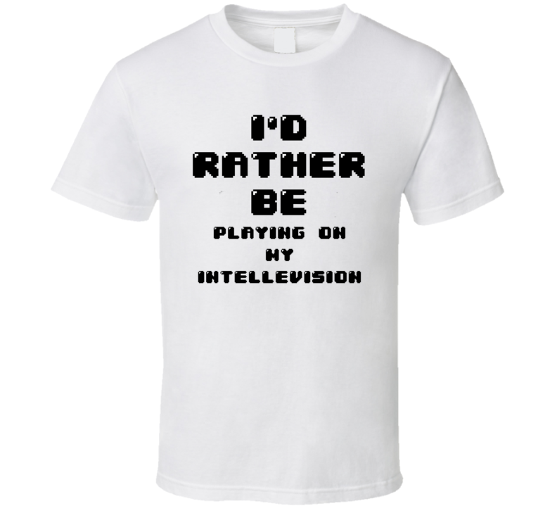 Rather Be Playing On My Intellevision Funny Geek Essential Gift T Shirt