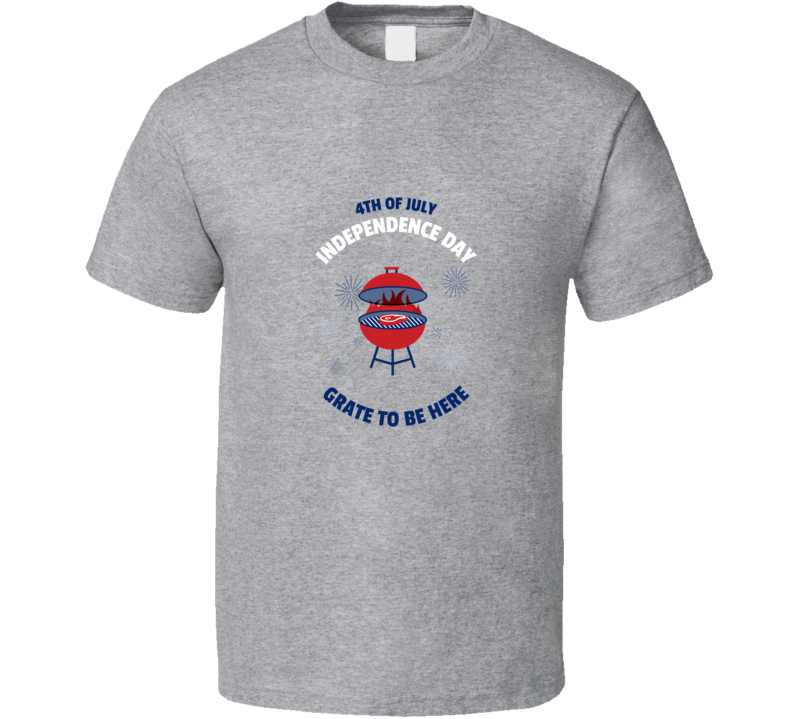 Independence Day 4th Of July Grill Pun Grate To Be Here Funny American Essential Gift T Shirt