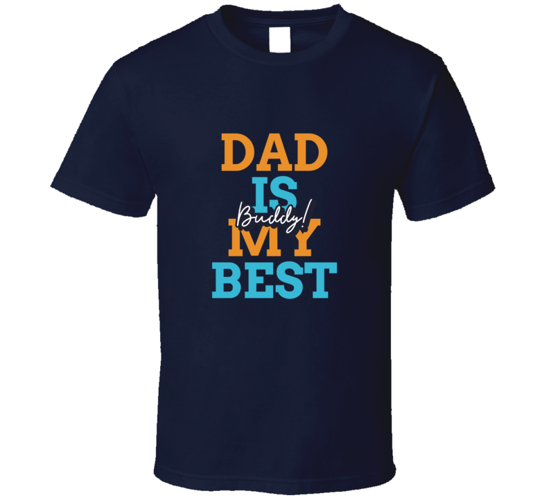 Dad Is My Best Buddy Father's Day Essential Gift T Shirt
