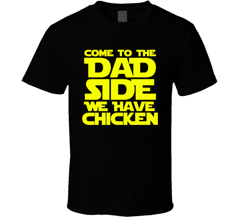 Chicken Come To The Dark Star Wars Side Parody Funny Dad Joke Gift T Shirt