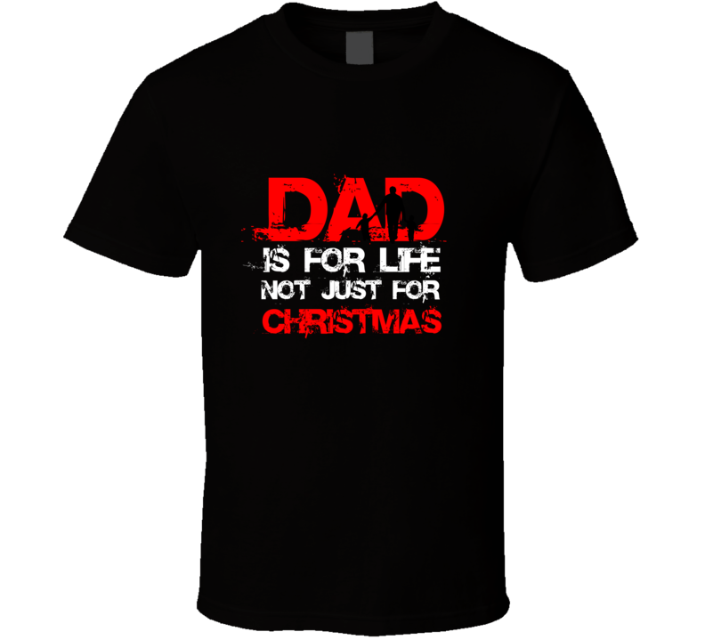 Dad For Life Not Just Christmas Father's Day Christmas Gift T Shirt