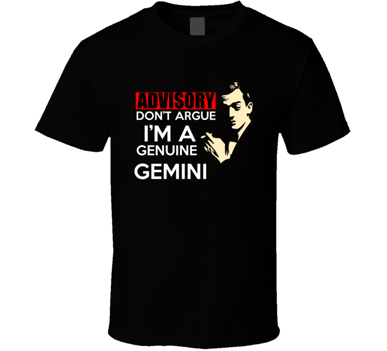 Genuine Advisory Warning Joke Gemini Thing Astrology Zodiac Constellation Fan May June Funny Gift T Shirt