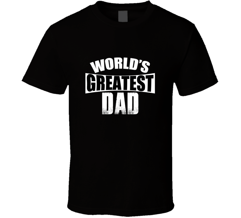 Worlds Greatest Dad Perfect Fathers Day Gift Grunge T Shirt