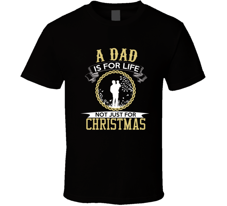 Dad For Life Not Just Christmas Father's Day Western Christmas Gift T Shirt