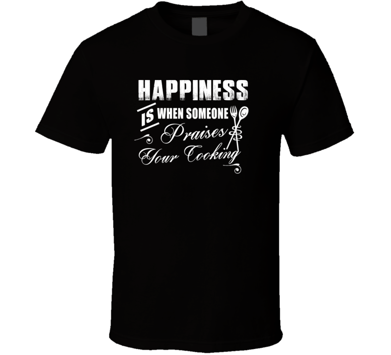 Happiness Is Cooking Praise Perfect Chef Gift T Shirt