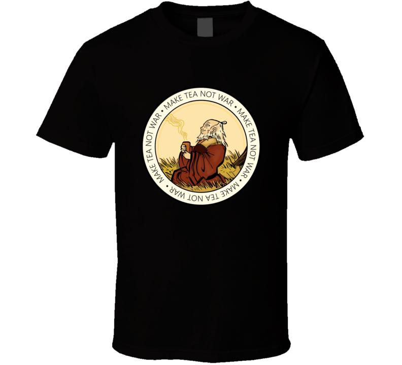 Uncle Iroh Make Tea Not War Avatar The Last Airbender T Shirt