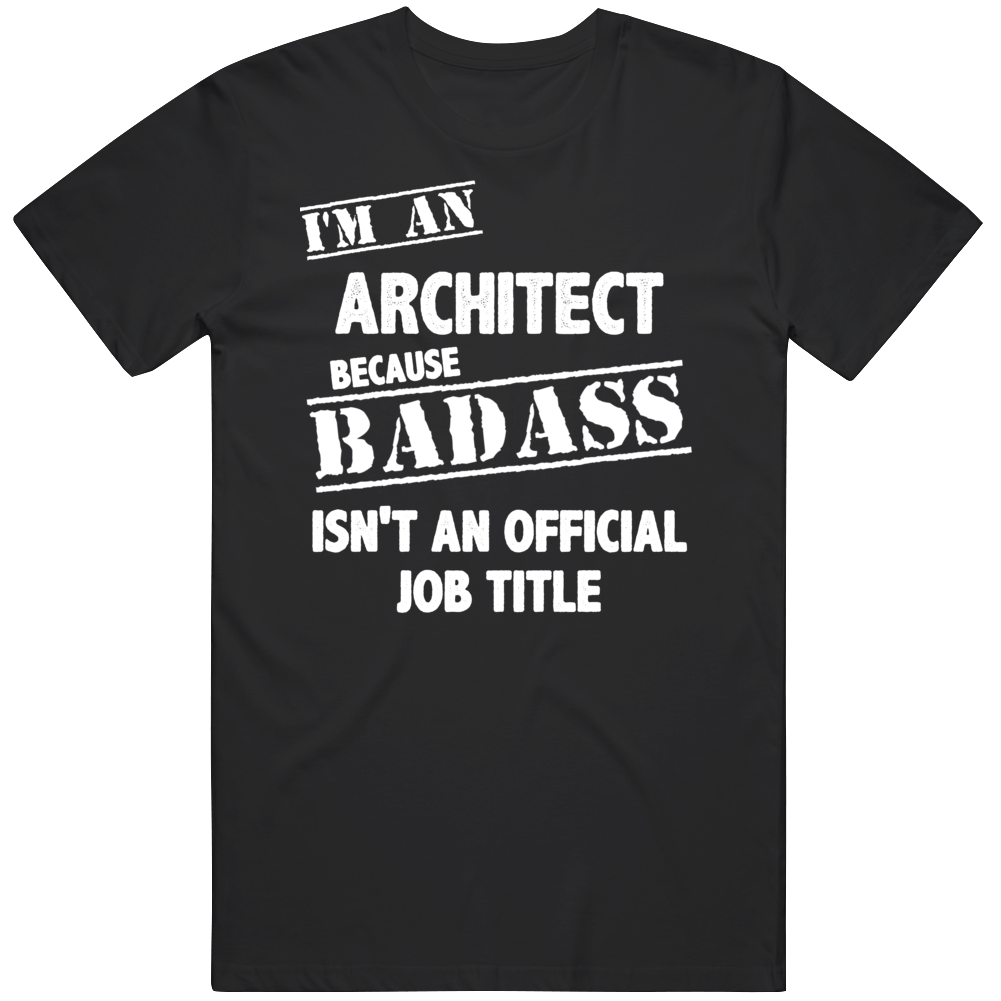 Architect Job Occupation Funny Badass Inspired Gift T Shirt