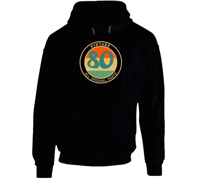 80 Vintage All Original Parts Funny Perfect Birthday Gift Hoodie