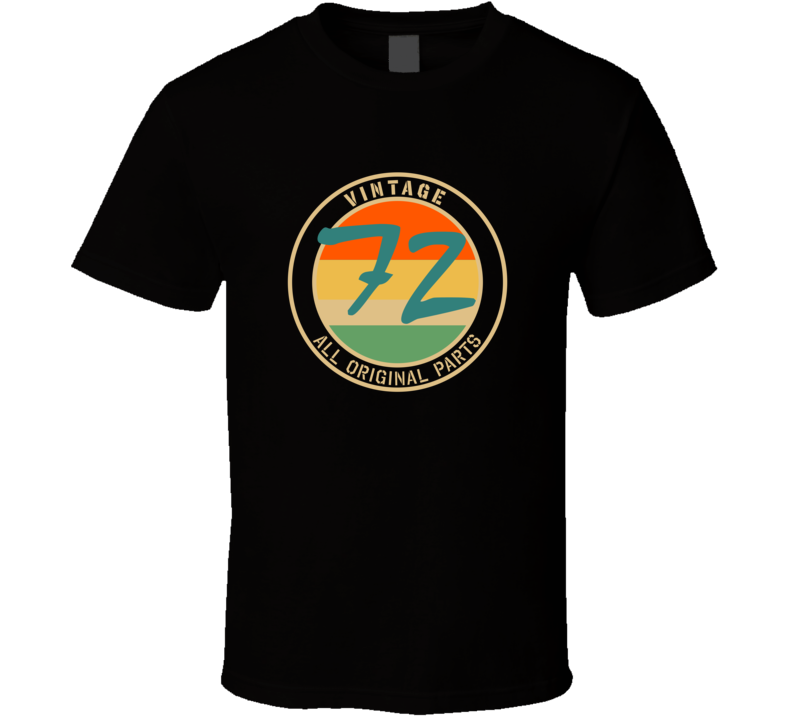 72 Vintage All Original Parts Funny Perfect Birthday Gift T Shirt