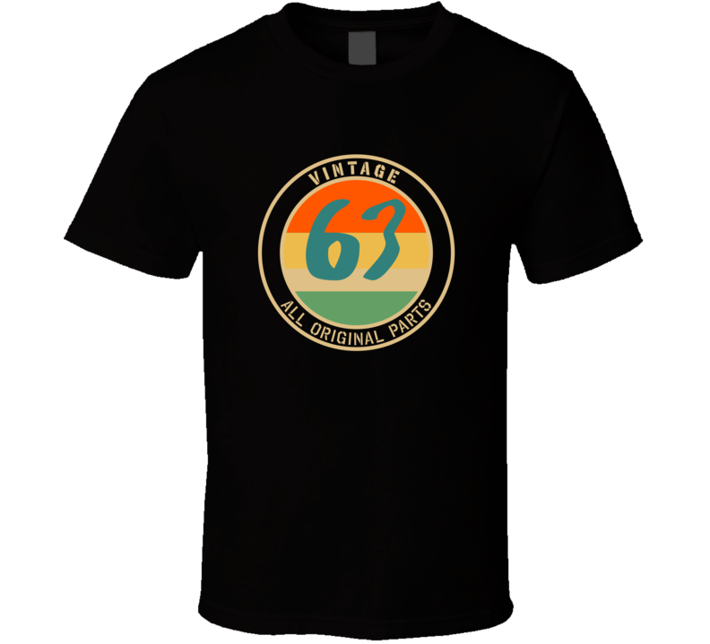 63 Vintage All Original Parts Funny Perfect Birthday Gift T Shirt