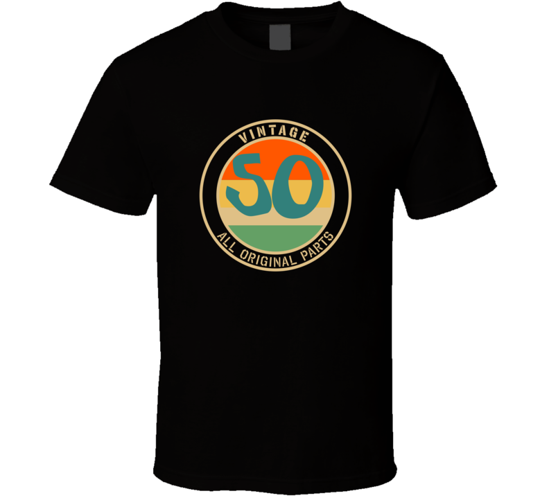 50 Vintage All Original Parts Funny Perfect Birthday Gift T Shirt