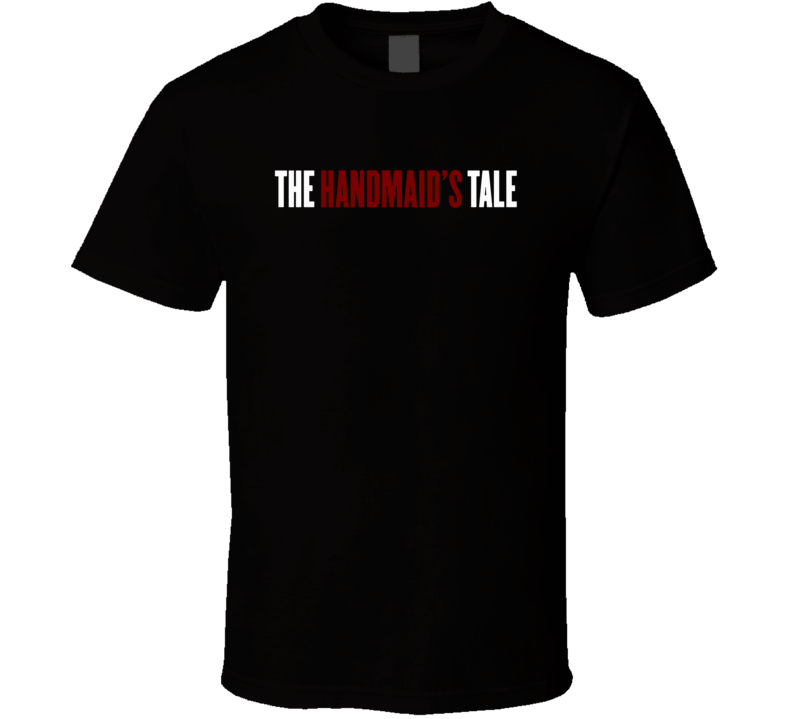 The Handmaid's Tale Emmy Nominated  Tv Show Gift Cool Trending T Shirt