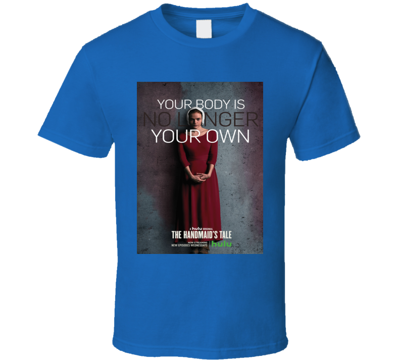 Your Body Is No Longer Your Own The  Handmaid's Tale Emmy Nominated  Tv Show T Shirt
