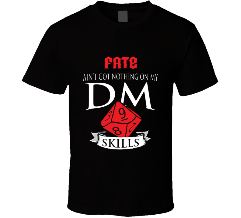 Fate You Ain't Got Nothing On My D&d Dm Skills Perfect Gift Dungeons And Dragons Players T Shirt